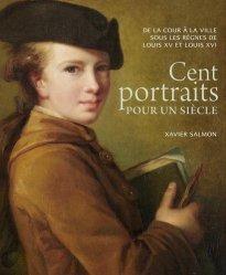 Cent portraits pour un siècle. De la cour à la ville sous les règnes de Louis XV et Louis XVI