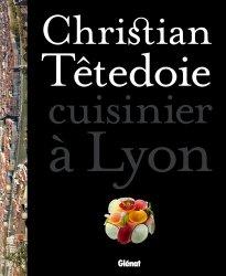 Christian Têtedoie, cuisinier à Lyon