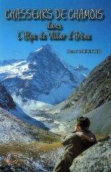 Chasseurs de chamois. Dans l'Alpe de Villar d'Arène Récits 1955-1976