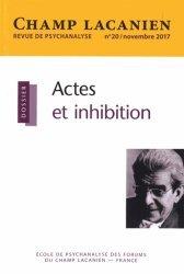 Champ Lacanien N° 20, novembre 2017 : Actes et inhibition