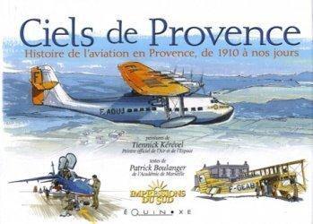 Ciels de Provence. Histoire de l'aviation en Provence, de 1910 à nos jours