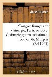 Congrès français de chirurgie, Paris, octobre 1903. Chirurgie gastro-intestinale, bouton de Murphy