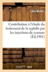 Contribution à l'étude du traitement de la syphilis par les injections de cyanure