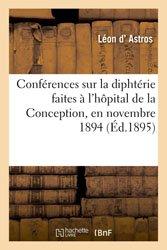 Conférences sur la diphtérie : faites à l'hôpital de la Conception, en novembre 1894
