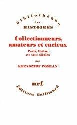Collectionneurs, amateurs et curieux. Paris, Venise, XVIe-XVIIIe siècle