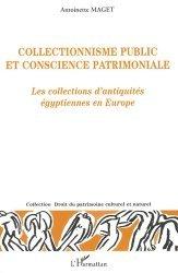 Collectionnisme public et conscience patrimoniale. Les collections d'antiquités égyptiennes en Europe