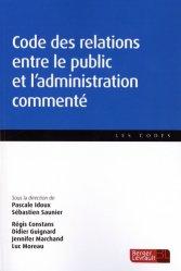 Code des relations entre le public et l'administration commenté. Edition 2019