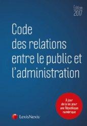 Code des relations entre le public et l'administration. Edition 2017