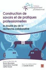 Construction de savoirs et de pratiques professionnelles : le double jeu de la recherche collaborative