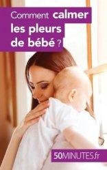 Comment calmer les pleurs de bébé