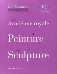 Conférences de l'Académie royale de Peinture et de Sculpture. Tome 6, 1752-1792 Volume 1