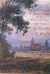 Colmar et ses environs à la belle époque vus par R.Kunz et G.Raess