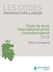 Code de droit international privé luxembourgeois. Edition 2018