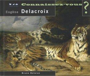 Connaissez-vous Eugène Delacroix ? 1798-1863