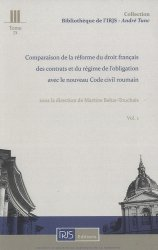 Comparaison de la réforme du droit français des contrats et du régime de l'obligation avec le nouveau code civil roumain. Volume 1, Droit des contrats