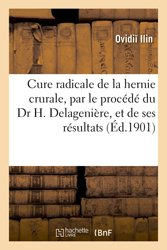 Cure radicale de la hernie crurale, par le procédé du Dr H. Delagenière, et de ses résultats