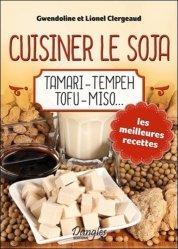 Cuisiner le soja. Tamari, tempeh, tofu, miso...