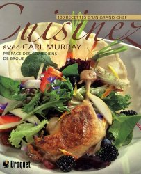 Cuisinez avec Carl Murray. 100 recettes d'un grand chef