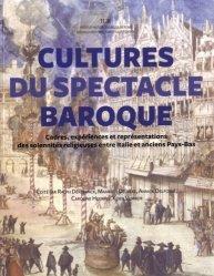 Cultures du spectacle baroque. Cadres, expériences et représentations des solennités religieuses entre Italie et anciens Pays-Bas, Edition bilingue français-anglais