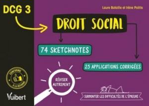 DCG 3 Droit social. 74 sketchnotes et 20 applications corrigées pour réviser autrement et surmonter les difficultés de l'épreuve, Edition 2020
