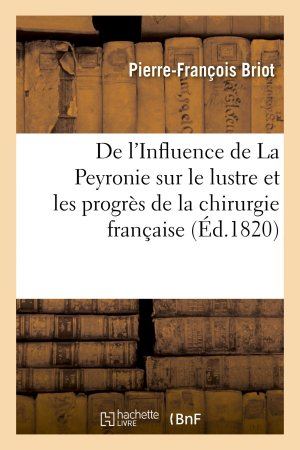 De l'Influence de La Peyronie sur le lustre et les progrès de la chirurgie française