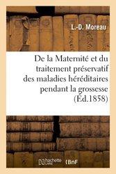 De la Maternité et du traitement préservatif des maladies héréditaires pendant la grossesse