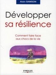 Développer sa résilience. Comment faire face aux chocs de la vie