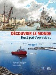 Découvrir le monde. Brest, port d'explorateurs