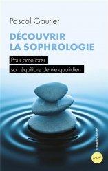 Découvrir la sophrologie - 3e éd. - Pour améliorer son équilibre de vie quotidien