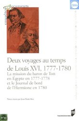 Deux voyages au temps de Louis XVI, 1777-1780. La mission du Baron de Tott en Egypte en 1777-1778 et le journal de bord de l'Hermione en 1780