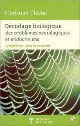 Décodage biologique des problèmes neurologiques et endocriniens. Symptômes, sens et ressentis