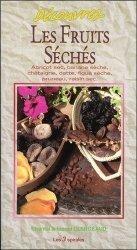 Découvrez les fruits séchés. Abricot sec, banane séchée, chataîgne, datte, figue sèche, pruneau, raisin sec