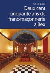 Deux cent cinquante ans de franc-maçonnerie à Bex