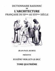 Dictionnaire raisonné de l'architecture française du XIe au XVIe siècle. Tome IV