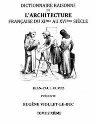 Dictionnaire raisonné de l'architecture française du XIe au XVIe siècle. Tome 6