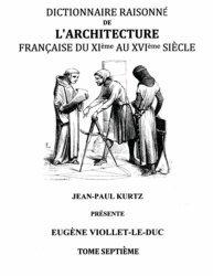 Dictionnaire raisonné de l'architecture française du XIe au XVIe siècle. Tome VII