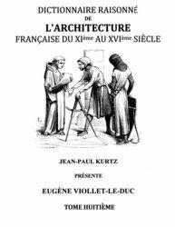 Dictionnaire raisonné de l'architecture française du XIe au XVIe siècle. Tome VIII
