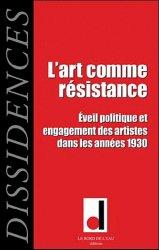 Dissidences N° 9, Octobre 2010 : L'art comme résistance. Eveil politique et engagement des artistes dans les années 1930