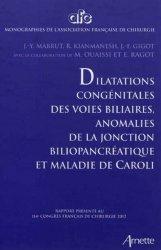 Dilatations congénitales des voies biliaires, anomalies de la jonction biliopancréatique et maladie de Caroli