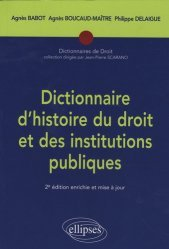 Dictionnaire d'histoire du droit et des institutions publiques. (476-1875), 2e édition revue et augmentée