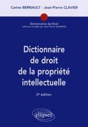 Dictionnaire de droit de la propriété intellectuelle. 2e édition