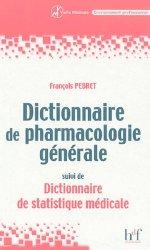 Dictionnaire de pharmacologie générale suivi de Dictionnaire de statistique médicale