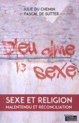 Dieu aime le sexe. Sexe et religion, malentendu et réconciliation