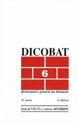 Dicobat 6 - Dictionnaire général du bâtiment
