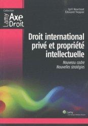 Droit international privé et propriété intellectuelle. Un nouveau cadre pour de nouvelles stratégies