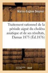 Du Traitement rationnel de la période aiguë du choléra asiatique et de ses résultats, Damas en 1875