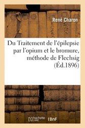 Du Traitement de l'épilepsie par l'opium et le bromure méthode de Flechsig