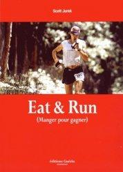 Eat & Run. Mon improbable ascension jusqu'au sommet de l'ultramarathon