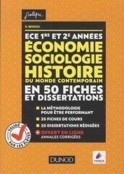 Economie, Sociologie, Histoire du monde contemporain en 50 fiches et dissertations ECE 1re et 2e années