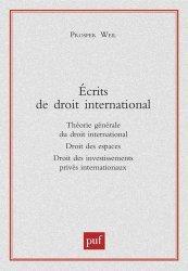 Ecrits de droit international. Théorie générale du droit international, Droit des espaces, Droit des investissements privés internationaux